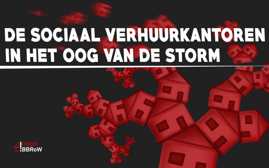 De sociaal verhuurkantoren in het oog van de storm ·  part 2